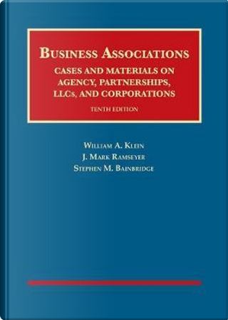 Business Associations, Cases and Materials on Agency, Partnerships, Llcs, and Corporations by William Klein