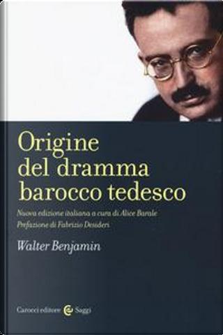 Origine del dramma barocco tedesco by Walter Benjamin