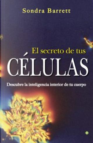 El secreto de tus células by Sondra Barrett
