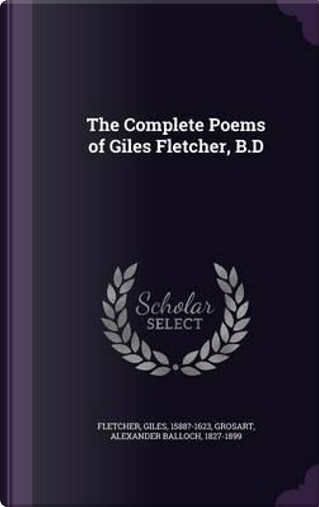 The Complete Poems of Giles Fletcher, B.D by Giles Fletcher