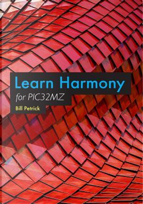 Learn Harmony for PIC32MZ by Bill Petrick