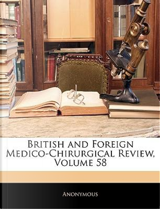 British and Foreign Medico-Chirurgical Review, Volume 58 by ANONYMOUS
