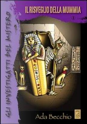 Gli investigatti del mistero. Il risveglio della mummia by Ada Becchio