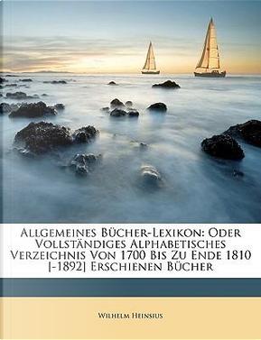 Allgemeines Bücher-Lexikon by Wilhelm Heinsius