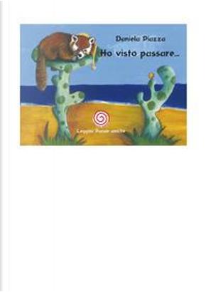 Ho visto passare.... Ediz. illustrata by Daniela Piazza