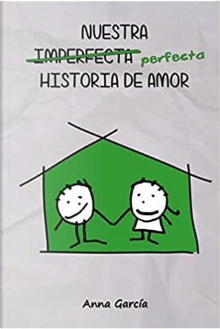 Nuestra perfecta historia de amor by Anna García