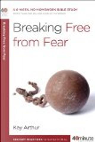 Breaking Free from Fear by BJ Lawson, David Lawson, Kay Arthur