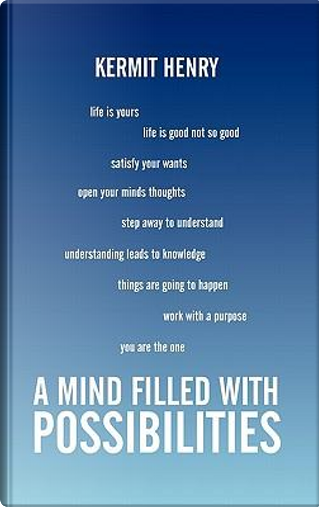 A Mind Filled With Possibilities by Kermit Henry