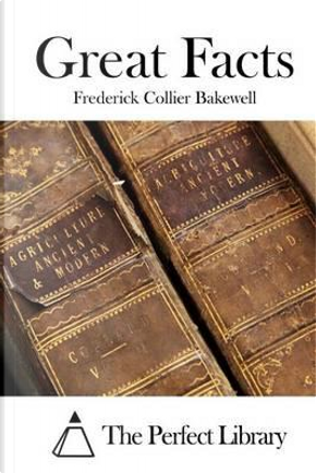 Great Facts by Frederick Collier Bakewell