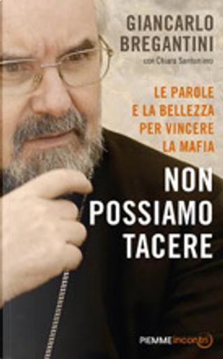 Non possiamo tacere. Le parole e la bellezza per vincere la mafia by Giancarlo M. Bregantini