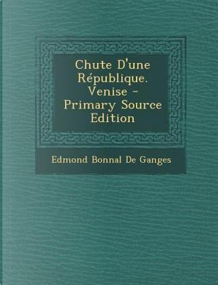 Chute D'Une Republique. Venise by Edmond Bonnal De Ganges