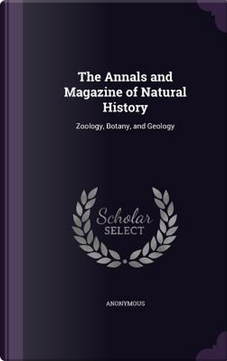 The Annals and Magazine of Natural History by ANONYMOUS