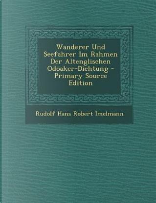 Wanderer Und Seefahrer Im Rahmen Der Altenglischen Odoaker-Dichtung by Rudolf Hans Robert Imelmann