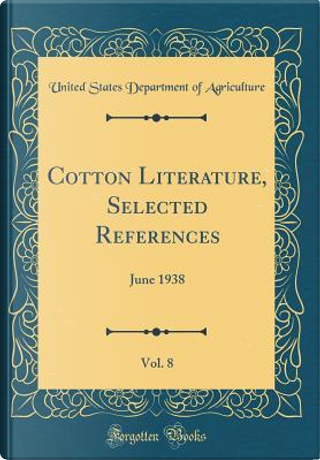 Cotton Literature, Selected References, Vol. 8 by United States Department of Agriculture
