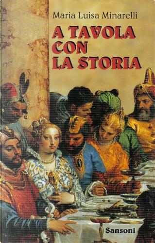 A tavola con la storia by Maria Luisa Minarelli