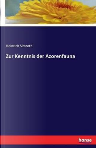 Zur Kenntnis der Azorenfauna by Heinrich Simroth