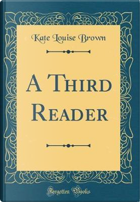 A Third Reader (Classic Reprint) by Kate Louise Brown