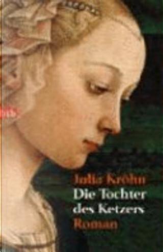 Die Tochter des Ketzers by Julia Kröhn