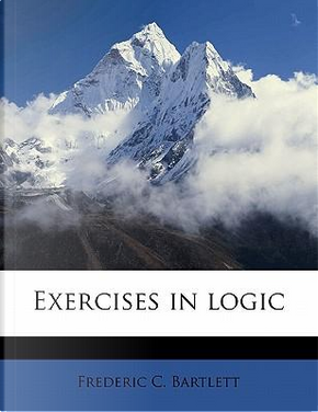 Exercises in Logic by Frederic C. Bartlett
