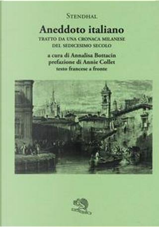 Aneddoto italiano. Tratto da una cronaca milanese del sedicesimo secolo. Testo francese a fronte by Stendhal