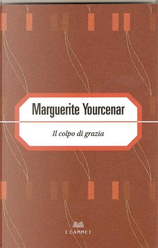 Il colpo di grazia by Marguerite Yourcenar