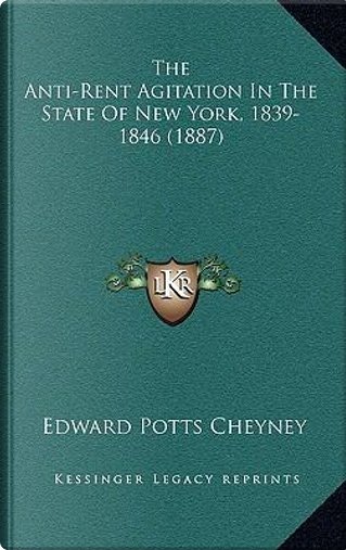 The Anti-Rent Agitation in the State of New York, 1839-1846 (1887) by Edward Potts Cheyney
