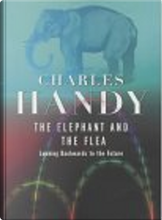 The Elephant and the Flea by Charles B. Handy