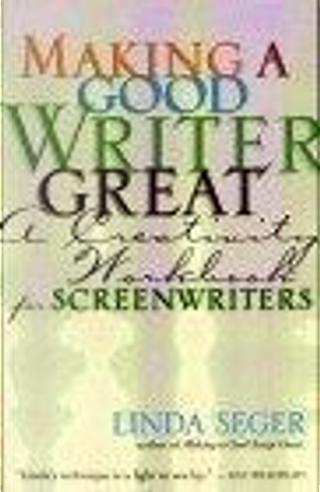 Making a Good Writer Great by Linda Seger, Silman-James Press