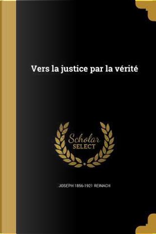 FRE-VERS LA JUSTICE PAR LA VER by Joseph 1856-1921 Reinach