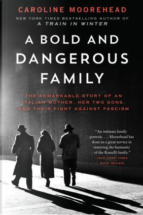 A Bold and Dangerous Family by Caroline Moorehead