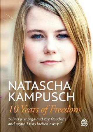 10 Years of Freedom by Natascha Kampusch