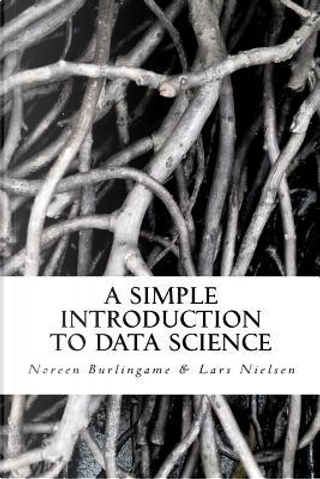 A Simple Introduction to DATA SCIENCE by Lars Nielsen