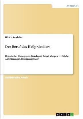 Der Beruf des Heilpraktikers by Ulrich Andrös