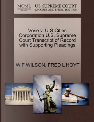 Vose V. U S Cities Corporation U.S. Supreme Court Transcript of Record with Supporting Pleadings by W. F. Wilson
