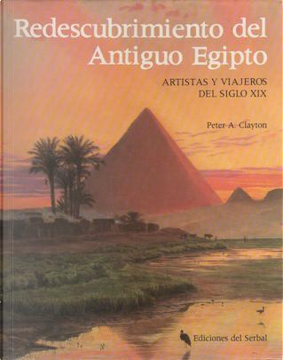Redescubrimiento del antiguo Egipto by Peter A. Clayton