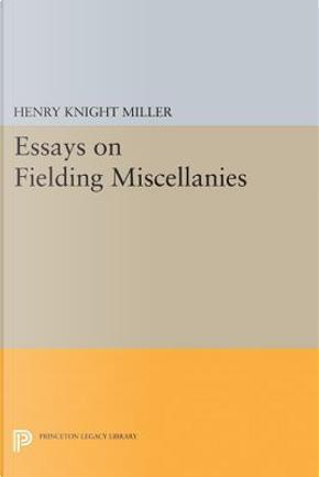 Essays on Fielding Miscellanies by Henry Knight Miller