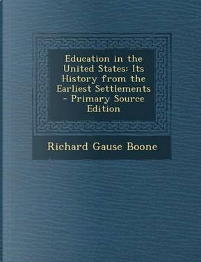 Education in the United States by Richard Gause Boone