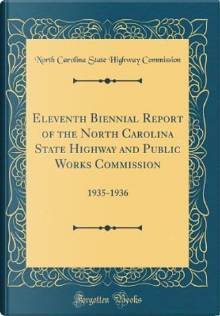 Eleventh Biennial Report of the North Carolina State Highway and Public Works Commission by North Carolina State Highway Commission