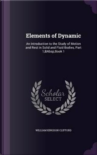 Elements of Dynamic by William Kingdon Clifford