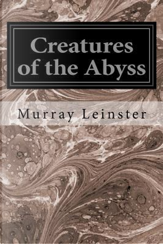 Creatures of the Abyss by Murray Leinster