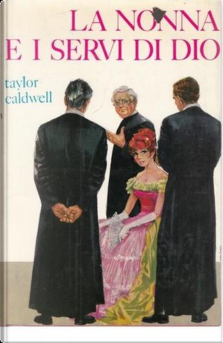 La nonna e i servi di Dio by Taylor Caldwell