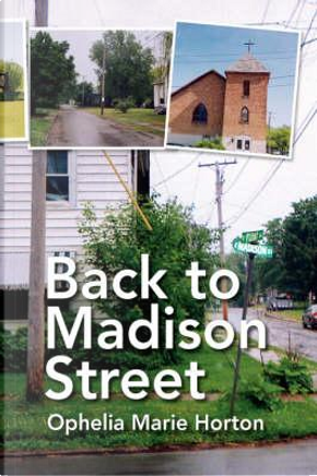 Back to Madison Street by Ophelia Marie Horton