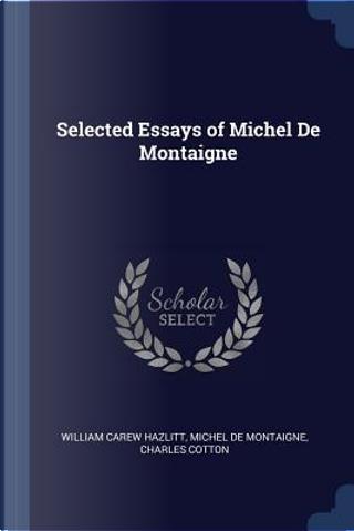 Selected Essays of Michel de Montaigne by William Carew Hazlitt