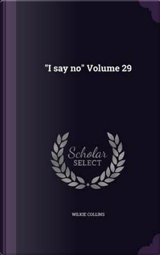 I Say No Volume 29 by Au Wilkie Collins