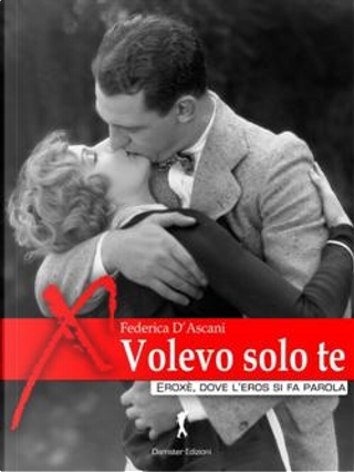 Volevo solo te by Federica D'Ascani