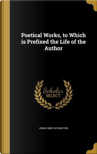 POETICAL WORKS TO WHICH IS PRE by John 1608-1674 Milton