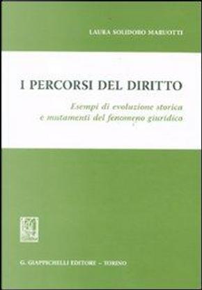 I percorsi del diritto. Esempi di evoluzione storica e mutamenti del fenomeno giuridico by Laura Solidoro Maruotti