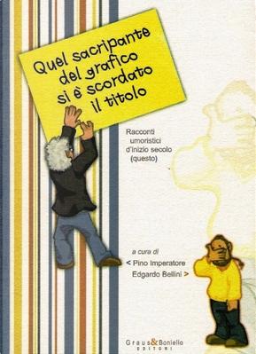Quel sacripante del grafico si è scordato il titolo by a cura di Pino Imperatore, Edgardo Bellini