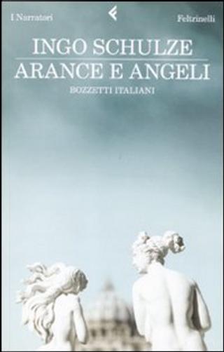 Arance e angeli by Ingo Schulze