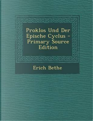 Proklos Und Der Epische Cyclus - Primary Source Edition by Erich Bethe